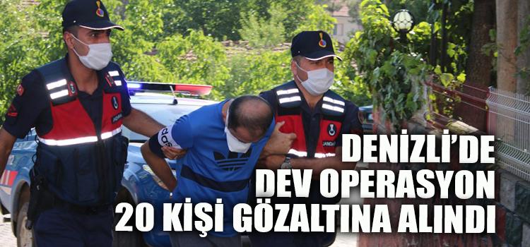 Denizli'de Dev Operasyon 20 Gözaltı