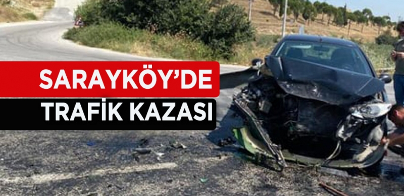 SARAYKÖY'DE TRAFİK KAZASI
