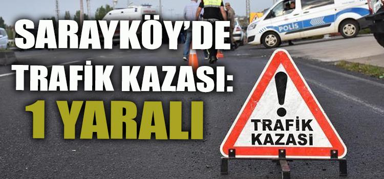 SARAYKÖY'DE TRAFİK KAZASI: 1 YARALI