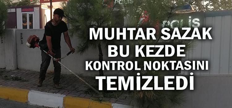 MUHTAR SAZAK İŞ BAŞINDA