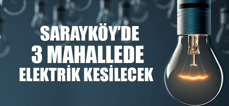 SARAYKÖY'DE ELEKTRİK KESİNTİSİ