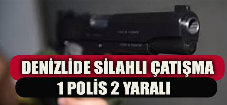 DENİZLİDE SİLAHLI ÇATIŞMA 1 POLİS 2 YARALI