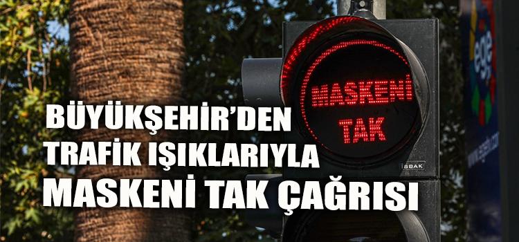 """Büyükşehir'den trafik ışıklarıyla """"Maskeni Tak"""" çağrısı"""