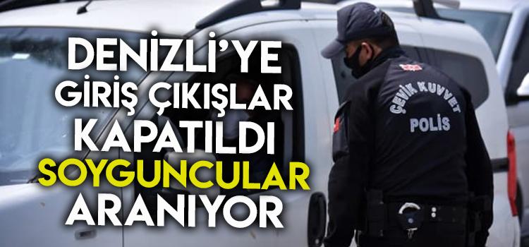 DENİZLİ'DE HAVADAN KARADAN HER YERDEN ONLARI ARIYORLAR