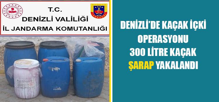 DENİZLİ'DE KAÇAK İÇKİ OPERASYONUNDA 300 LİTLE ŞARAP YAKALANDI