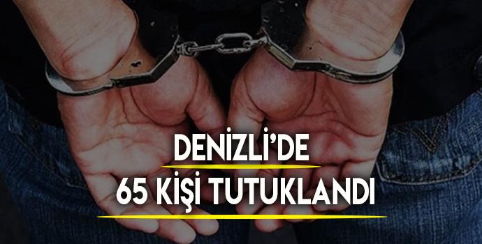 Denizli'de 65 kişi tutuklandı!