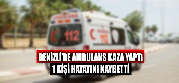 Denizli'de Ambulans Kaza Yaptı 1 Ölü