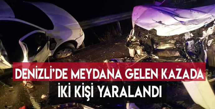 DENİZLİ'DE MEYDANA GELEN KAZADA İKİ KİŞİ YARALANDI