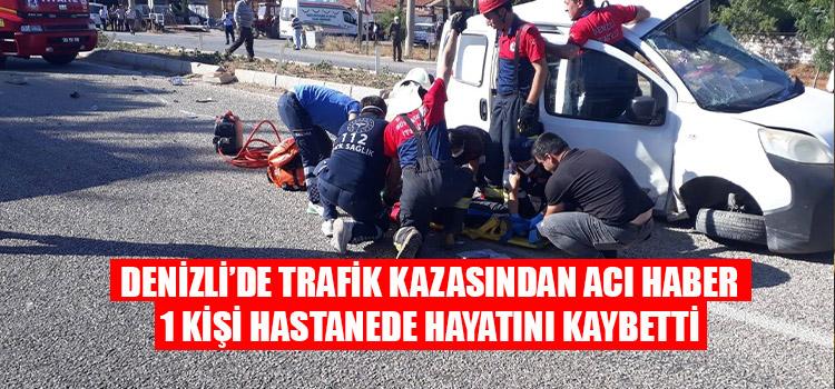 DENİZLİ'DE TRAFİK KAZASINDAN ACI HABER GELDİ 1 KİŞİ HAYATINI KAYBETTİ