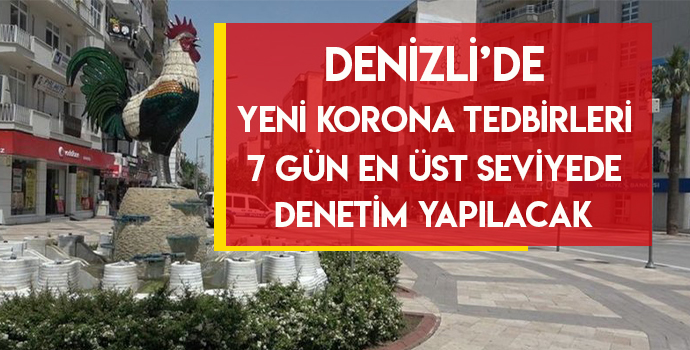 DENİZLİ'DE YENİ KORONA TEDBİRLERİ 7 GÜN EN ÜST SEVİYEDE GEÇECEK