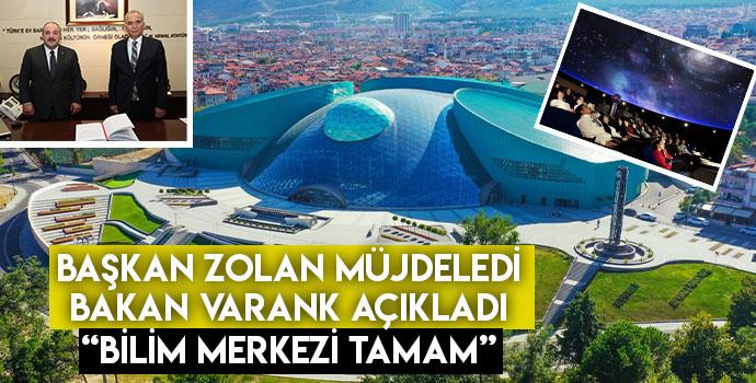 """Başkan Zolan müjdeledi, Bakan Varank açıkladı! """"Bilim Merkezi tamam"""""""