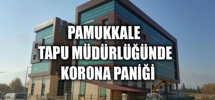 Pamukkale Tapu Müdürlüğünde Koronavirüs Vakası