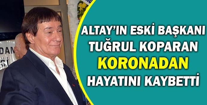 Altay'ın Eski Başkanı Tuğrul Koparan Koronadan Hayatını Kaybetti