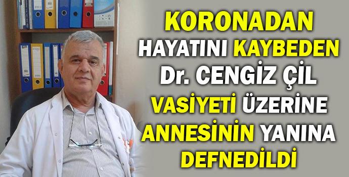 Koronadan Hayatını Kaybeden Dr. Cengiz Çil Vasiyeti Üzerine Annesinin Yanına Defnedildi
