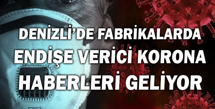 DENİZLİ'DE FABRİKALARDA ENDİŞE VERİCİ KORONA HABERLERİ GELİYOR