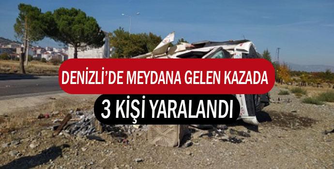 DENİZLİ'DE MEYDANA GELEN KAZADA 3 KİŞİ YARALANDI