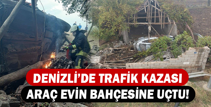 DENİZLİ'DE TRAFİK KAZASI ARAÇ EVİN BAHÇESİNE UÇTU!