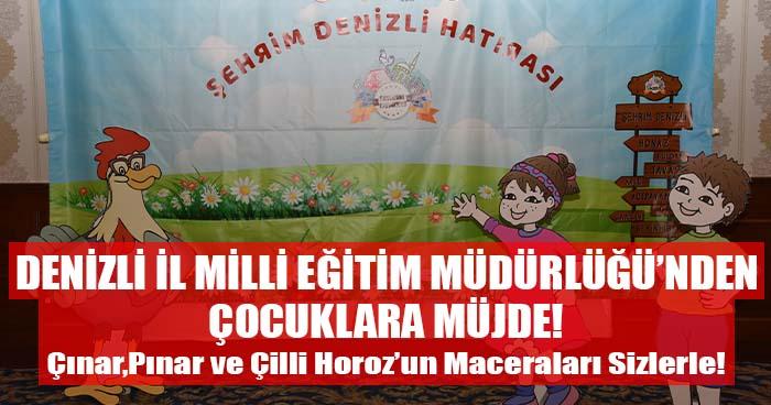 Denizli İl Milli Eğitim Müdürlüğü'nden Çocuklara Müjde! Çınar, Pınar ve Bilge Horoz'un Maceraları Sizlerle!
