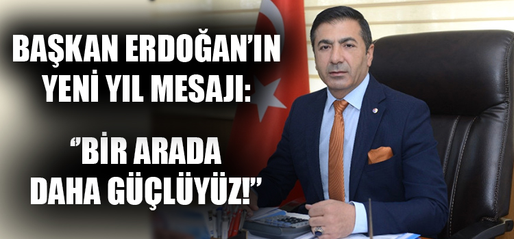 """Başkan Erdoğan'ın Yeni Yıl Mesajı: """"BİR ARADA DAHA GÜÇLÜYÜZ!"""""""