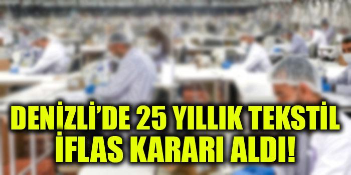 Denizli'de 25 Yıllık Tekstil İflas Kararı Aldı!