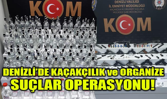 Denizli'de Kaçakçılık ve Organize Suçlar Operasyonu!