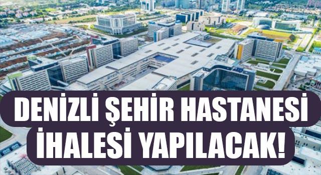 Denizli Şehir Hastanesi İhalesi Yapılacak!