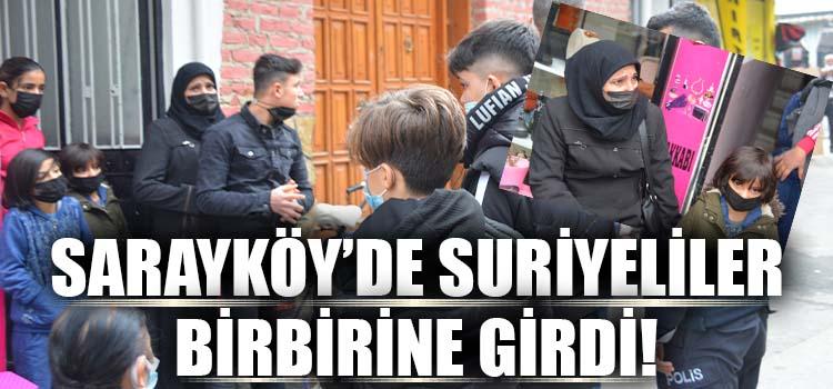 Sarayköy'de Suriyeliler Birbirine Girdi!