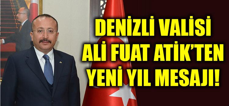Denizli Valisi Ali Fuat Atik'ten Yeni Yıl Mesajı!