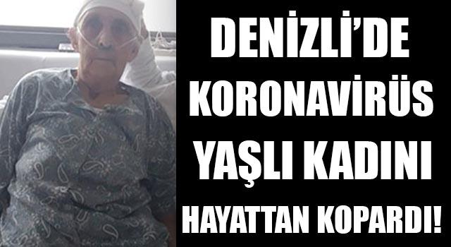 Denizli'de Koronavirüs Yaşlı Kadını Hayattan Kopardı!