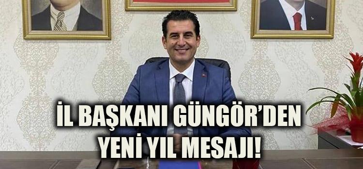 İl Başkanı Güngör'den Yeni Yıl Mesajı!