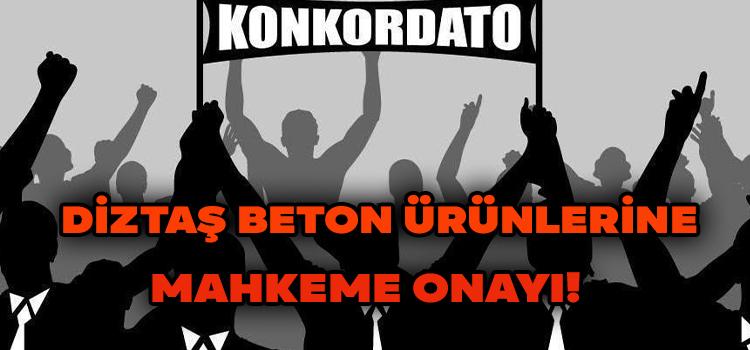 Diztaş Beton Ürünlerine Mahkeme Onayı!