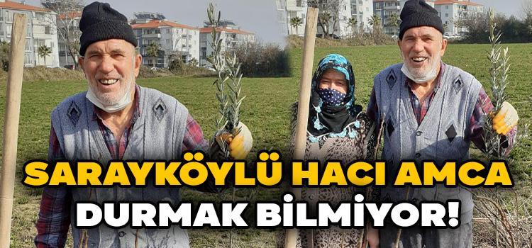 SARAYKÖYLÜ HACI AMCA DURMAK BİLMİYOR!