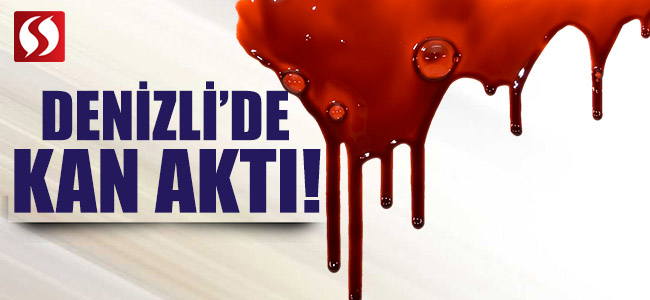 Denizli'de Kan Aktı!